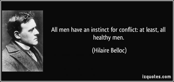 quote-all-men-have-an-instinct-for-conflict-at-least-all-healthy-men-hilaire-belloc-15198.jpg